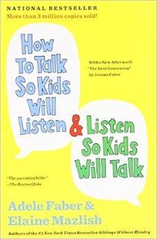 """How to Talk So Kids Will Listen & Listen So Kids Will Talk"" by Adele Faber & Elaine Mazlish"